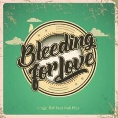 Lloyd BW - Bleeding for Love Ft. Kali Mija